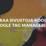Seuraa sivustoja koodein Google Tag Managerilla