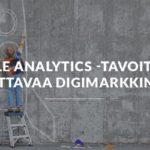 Google Analytics tavoitteilla kannattavaa markkinointia