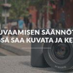 Kuvaamisen säännöt–  Missä saa kuvata ja ketä?