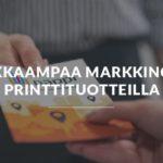Yrittäjän työkalupakki: Tehokkaampaa markkinointia printtituotteilla