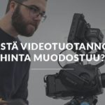 Mistä videotuotannon hinta muodostuu?