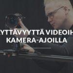 Näyttävyyttä videoihin kamera-ajoilla